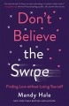 Cover for Don't believe the swipe: finding love without losing yourself