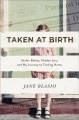 Cover for Taken at birth: stolen babies, hidden lies, and my journey to finding home