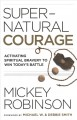 Cover for Supernatural courage: activating spiritual bravery to win today's battle