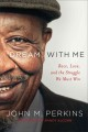 Cover for Dream with me: race, love, and the struggle we must win