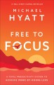 Cover for Free to focus: a total productivity system to achieve more by doing less