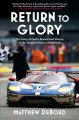 Cover for Return to glory: the story of Ford's revival and victory at the toughest ra...