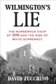Cover for Wilmington's lie: the murderous coup of 1898 and the rise of white supremac...