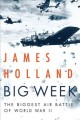 Cover for Big Week: the biggest air battle of World War II