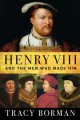 Cover for Henry VIII and the men who made him / And the Men Who Made Him