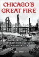 Cover for Chicago's Great Fire: the destruction and resurrection of an iconic America...