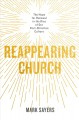 Cover for Reappearing church: the hope for renewal in the rise of our post-christian ...