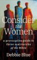Cover for Consider the women: a provocative guide to three matriarchs of the Bible