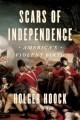 Cover for Scars of independence: America's violent birth