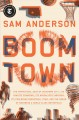 Cover for Boom town: the fantastical saga of Oklahoma City, its chaotic founding, its...
