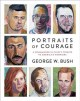Cover for Portraits of courage: a commander in chief's tribute to America's warriors