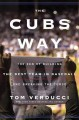 Cover for The Cubs way: the zen of building the best team in baseball and breaking th...