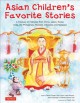 Cover for Asian children's favorite stories: a treasury of folktales from China, Japa...