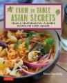 Cover for Farm to table Asian secrets: vegan & vegetarian full-flavored recipes for e...