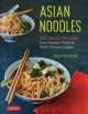 Cover for Asian Noodles: 86 Classic Recipes from Vietnam, Thailand, China, Korea and ...