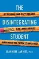 Cover for The Disintegrating Student: Struggling but Smart, Falling Apart, and How to...