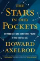 Cover for The stars in our pockets: getting lost and sometimes found in the digital a...