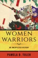 Cover for Women warriors: an unexpected history