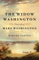 Cover for The widow Washington: the life of Mary Washington