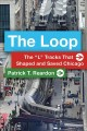 """Cover for The Loop: the """"L"""" tracks that shaped and saved Chicago"""