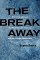 Cover for The break away: the inside story of the Wirtz Family business and the Chica...