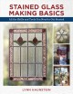 Cover for Stained glass making basics: all the skills and tools you need to get start...