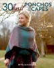 Cover for 30 knit ponchos & capes: easy-to-wear styles for any occasion