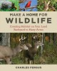 Cover for Make a home for wildlife: creating habitat on your land: backyard to many a...