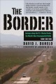 Cover for The border: journeys along the U.S.-Mexico border, the world's most consequ...