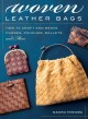 Cover for Woven leather bags: how to craft and weave purses, pouches, wallets and mor...