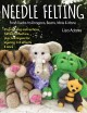 Cover for Needle Felting from Ducks to Dragons, Bears, Minis & More: Step-by-step Ins...