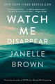 Cover for Watch me disappear: a novel