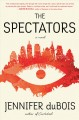 Cover for The spectators: a novel