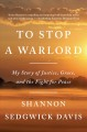 Cover for To stop a warlord: my story of justice, grace, and the fight for peace