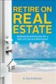 Cover for Retire on real estate: building rental income for a safe and secure retirem...