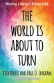Cover for The World Is About to Turn: Mending a Nation's Broken Faith