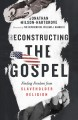 Cover for Reconstructing the Gospel: finding freedom from slaveholder religion