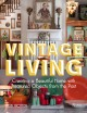 Cover for Vintage Living: Creating a Beautiful Home With Treasured Objects from the P...