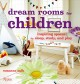 Cover for Dream Rooms for Children: Inspiring Spaces for Sleep, Study, and Play