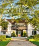 Cover for Visions of home: timeless design, modern sensibility
