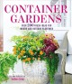Cover for Container gardens: over 200 fresh ideas for indoor and outdoor plantings