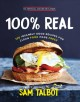 Cover for 100% real: 100 insanely good recipes for clean food made fast