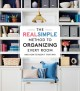 Cover for The Real Simple method to organizing every room: and how to keep it that wa...