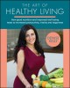 Cover for The art of healthy living: how good nutrition and improved wellbeing leads ...