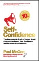 Cover for Self-confidence: The Remarkable Truth of How a Small Change Can Boost Your ...