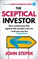 Cover for The sceptical investor: how contrarians bet against the market and win-- an...
