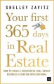 Cover for Your first 365 days in real estate: how to build a successful real estate b...