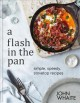 Cover for A flash in the pan: simple, speedy, stovetop recipes
