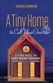 Cover for A tiny home to call your own: living well in just-right houses