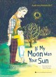 Cover for If my moon was your sun [Kit (book, compact disc)]